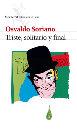 Osvaldo Soriano | Triste, solitario y final