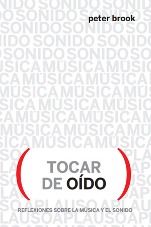Peter Brook | Tocar de oído. Reflexiones sobre la música y el sonido