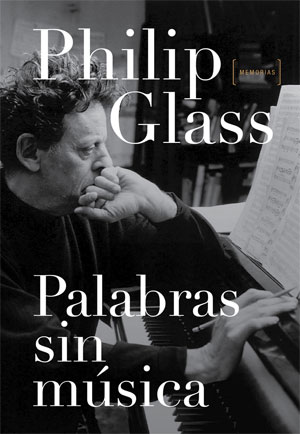 Philip Glass | Palabras sin música