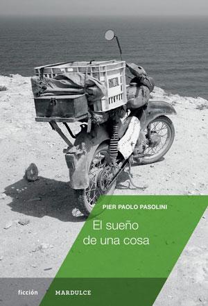Pier Paolo Pasolini | El sueño de una cosa