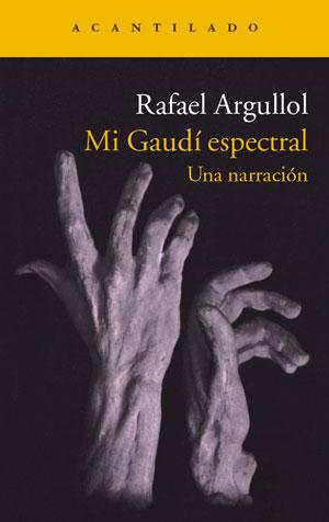 Rafael Argullol | Mi Gaudí espectral