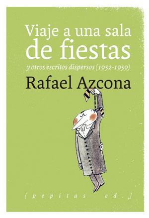 Rafael Azcona | Viaje a una sala de fiestas y otros escritos dispersos (1952-1959)