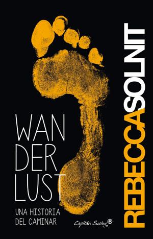Rebecca Solnit | Wanderlust. Una historia del caminar