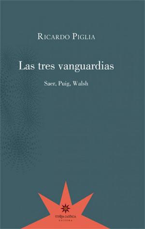 Ricardo Piglia | Las tres vanguardias. Saer, Puig y Walsh