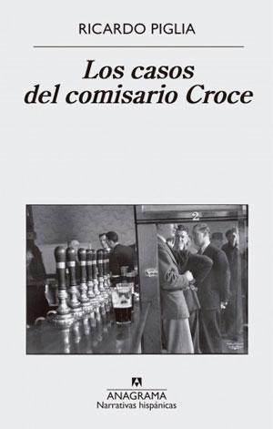 Ricardo Piglia | Los casos del comisario Croce