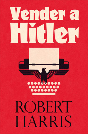 Robert Harris | Vender a Hitler