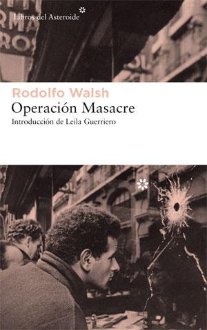 Rodolfo Walsh | Operación Masacre