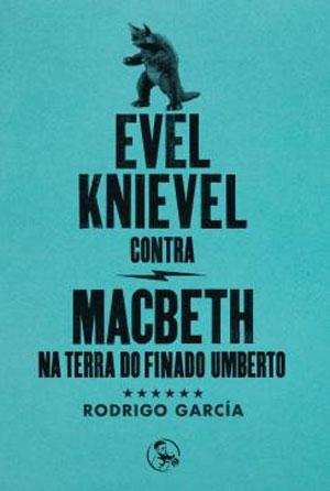 Rodrigo García | Evel Knievel contra Macbeth na terra do finado Umberto