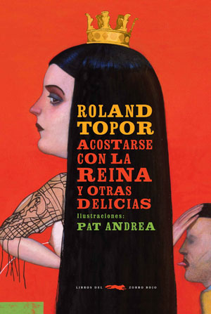 Roland Topor | Acostarse con la reina y otras delicias