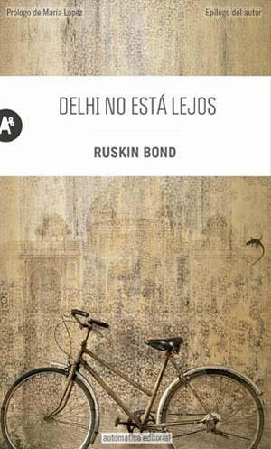Ruskin Bond | Delhi no está lejos