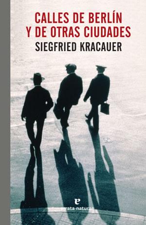 Siegfried Kracauer | Calles de Berlín y otras ciudades