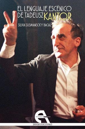 Silvia Susmanscky Bacal | El lenguaje escénico de Tadeusz Kantor