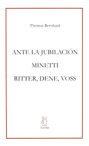 Thomas Bernhard | Ante la jubilación; Minetti; Ritter, Dene, Voss