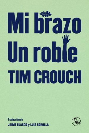 Tim Crouch | Mi brazo / Un roble