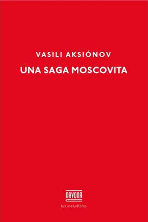 Vasili Aksiónov   Una saga moscovita