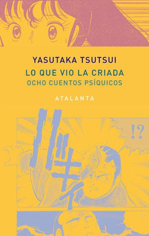 Yasutaka Tsutsui | Lo que vio la criada. Ocho cuentos psíquicos
